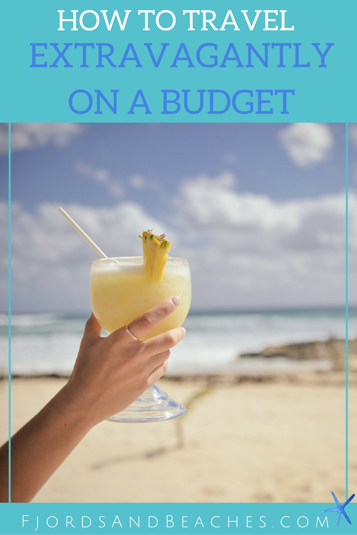How to travel extravagantly on a budget